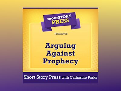 Short Story Press Presents Arguing Against Prophecy