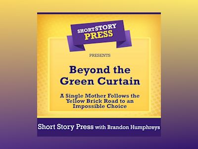Short Story Press Presents Beyond the Green Curtain: A Single Mother Follows the Yellow Brick Road to an Impossible Choice