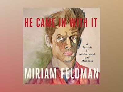 Audio book He Came In With It - A Portrait of Motherhood and Madness (Unabridged) z Miriam Feldman