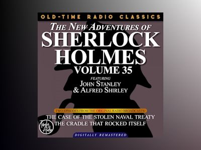 NEW ADVENTURES OF SHERLOCK HOLMES, VOLUME 35, THE: EPISODE 1: THE CASE OF THE STOLEN NAVAL TREATY EPISODE 2: THE CRADLE THAT ROCKED ITSELF