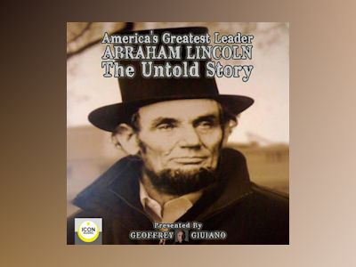 America's Greatest Leader; Abraham Lincoln: The Untold Story