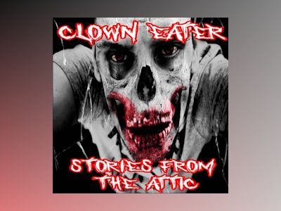 Audio book Clown Eater - Stories From The Attic