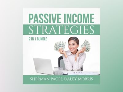 Passive Income Strategies Bundle: 2 in 1 Bundle, Passive Income Freedom and Make Money While Sleeping