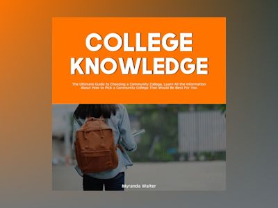 College Knowledge: The Ultimate Guide to Choosing a Community College, Learn All the Information About How to Pick a Community College That Would Be Best For You