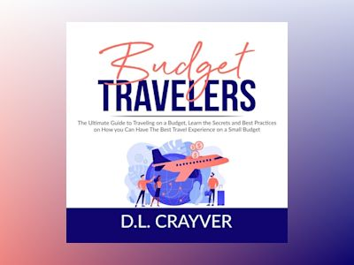 Budget Travelers: The Ultimate Guide to Traveling on a Budget, Learn the Secrets and Best Practices on How you Can Have The Best Travel Experience on a Small Budget