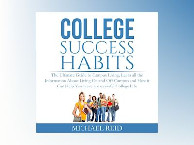 College Success Habits: The Ultimate Guide to Campus Living, Learn all the Information About Living On and Off Campus and How it Can Help You Have a Successful College Life.