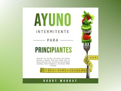 Audio libro Ayuno Intermitente Para Principiantes - Bobby Murray