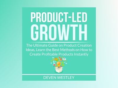 Audio book Product-Led Growth: The Ultimate Guide on Product Creation Ideas, Learn the Best Methods on How to Create Profitable Products Instantly of Deven Westley