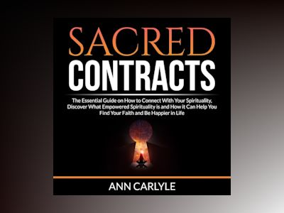 Audio book Sacred Contracts: The Essential Guide on How to Connect With Your Spirituality, Discover What Empowered Spirituality is and How it Can Help You Find Your Faith and Be Happier in Life of Ann Carlyle