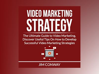 Audio book Video Marketing Strategy: The Ultimate Guide to Video Marketing, Discover Useful Tips On How to Develop Successful Video Marketing Strategies of Jim Conway