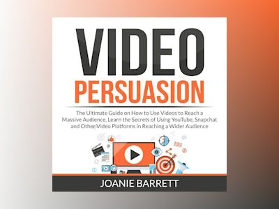Audio book Video Persuasion: The Ultimate Guide on How to Use Videos to Reach a Massive Audience, Learn the Secrets of Using YouTube, Snapchat and Other Video Platforms in Reaching a Wider Audience
