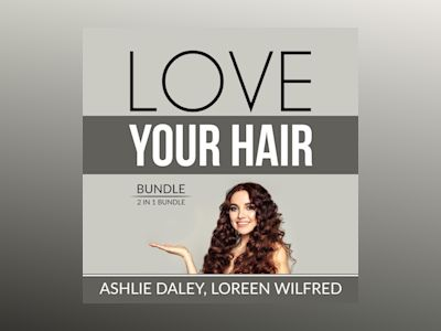 Audio book Love Your Hair Bundle: 2 in 1 Bundle, Hair Care Tips and The Hair Bible of and Loreen Wilfred