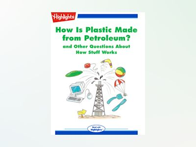 How Is Plastic Made from Petroleum? and Other Questions About How Stuff Works