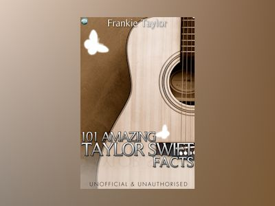 Ebook 101 Amazing Taylor Swift Facts - Frankie Taylor