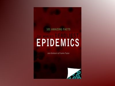 The World's Deadliest Epidemics - 101 Amazing Facts