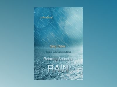 Relaxing Sound of Rain: Ambient Audio For Holistic Living