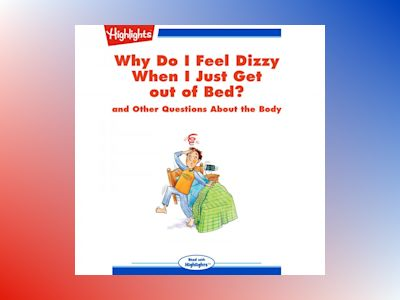 Why Do I Feel Dizzy When I Just Get out of Bed?: and Other Questions About the Body