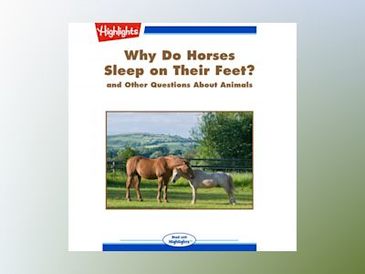 Why Do Horses Sleep on Their Feet?: and Other Questions About Animals