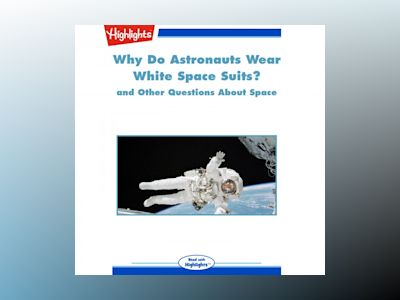 Why Do Astronauts Wear White Space Suits?: and Other Questions About Space