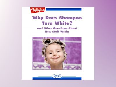 Why Does Shampoo Turn White?: and Other Questions About How Stuff Works