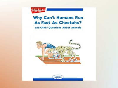 Why Can't Humans Run As Fast As Cheetahs?: and Other Questions About Animals