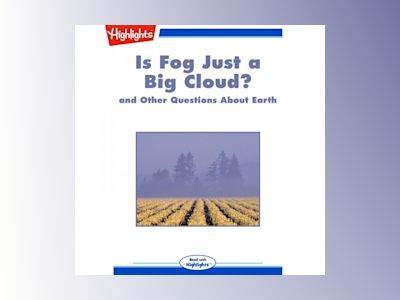 Is Fog Just a Big Cloud?: And Other Questions About Earth
