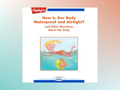 How Is Our Body Waterproof and Airtight?: and Other Questions About the Body