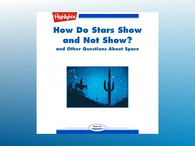 How Do Stars Show and Not Show?: and Other Questions About Space