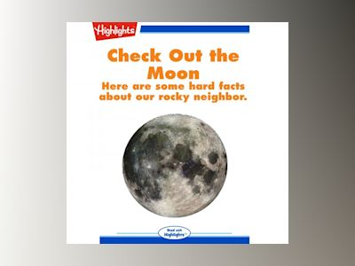 Check Out the Moon: Here are some hard facts about our rocky neighbor.