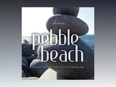 Pebble Beach: Ocean Waves for Lucid Dreaming