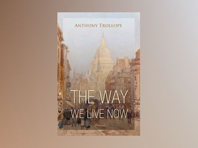 Ebook The Way We Live Now - Anthony Trollope