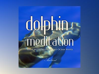 Dolphin Meditation: Relax with Dolphins and Ocean Waves