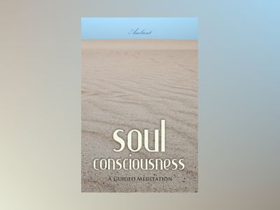 Soul Consciousness: A Guided Meditation
