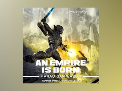 Audio book An Empire Is Born: Maraukian War 3 - Michael Chatfield