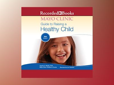 Livre audio The Mayo Clinic Guide to Raising a Healthy Child, 1st Edition - MD