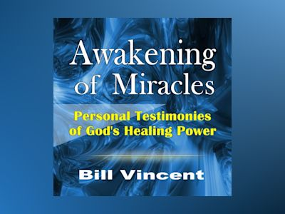Awakening of Miracles: Personal Testimonies of God's Healing Power