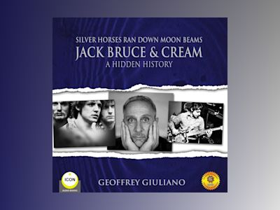 Silver Horses Ran Down Moon Beams: Jack Bruce & Cream A Hidden History