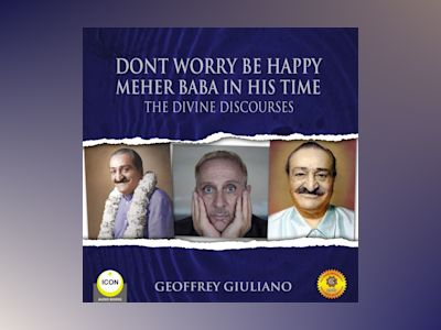 Dont Worry Be Happy: Meher Baba In His Time - The Divine Discourses
