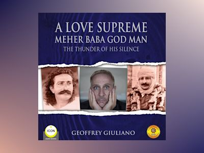 A Love Supreme: Meher Baba God Man: The Thunder of His Silence