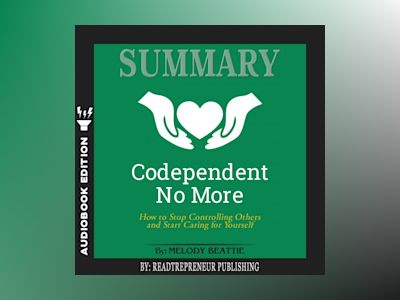 Audio book Summary of Codependent No More: How to Stop Controlling Others and Start Caring for Yourself by Melody Beattie - Readtrepreneur Publishing