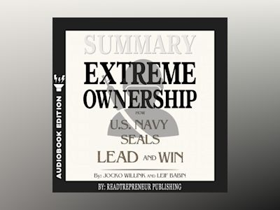 Audio book Summary of Extreme Ownership: How U.S. Navy SEALs Lead and Win by Jocko Willink & Leif Babin - Readtrepreneur Publishing