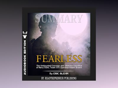 Audio book Summary of Fearless: The Undaunted Courage and Ultimate Sacrifice of Navy SEAL Team SIX Operator Adam Brown by Eric Blehm - Readtrepreneur Publishing
