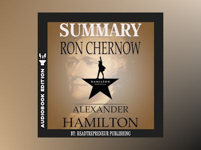 Audio book Summary of Alexander Hamilton by Ron Chernow - Readtrepreneur Publishing