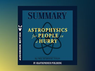 Summary of Astrophysics for People in a Hurry by Neil deGrasse Tyson