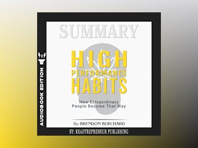 Summary of High Performance Habits: How Extraordinary People Become That Way by Brendon Burchard