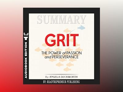 Summary of Grit: The Power of Passion and Perseverance by Angela Duckworth