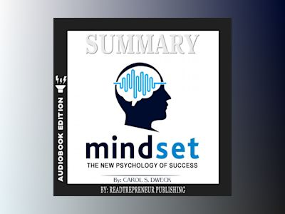 Audio book Summary of Mindset: The New Psychology of Success by Carol S. Dweck - Readtrepreneur Publishing