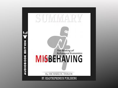 Audio book Summary of Misbehaving: The Making of Behavioral Economics by Richard H. Thaler - Readtrepreneur Publishing