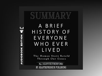 Audio book Summary of A Brief History of Everyone Who Ever Lived: The Human Story Retold Through Our Genes by Adam Rutherford - Readtrepreneur Publishing