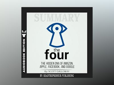 Audio book Summary of The Four: The Hidden DNA of Amazon, Apple, Facebook, and Google by Scott Galloway